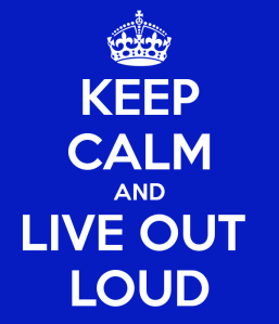 keep-calm-and-live-out-loud